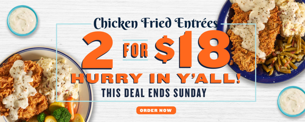 2 Chicken Fried Entrées for $18 soon